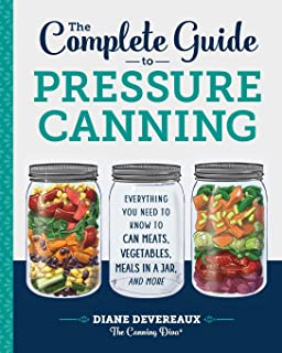 The Complete Guide to Pressure Canning: Everything You Need to Know to Can Meats,..