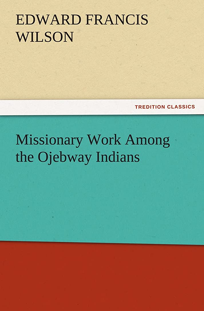 コンピューターを使用するヶ月目記念日Missionary Work Among the Ojebway Indians (TREDITION CLASSICS)