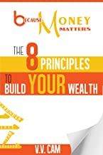 Because Money Matters: The 8 Principles to Build Your Wealth (English Edition)