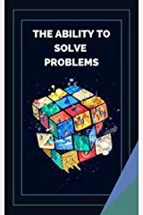 THE ABILITY TO SOLVE PROBLEMS: Learn the skills and importance of problem solving! (THE POWER OF CREATIVITY Book 3) (English Edition) eBook Kindle