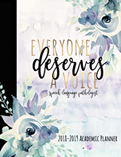 Everyone Deserves A Voice Speech-Language Pathologist 2018-2019 Academic Planner: 2018-2019 Monthly And Weekly SLP Academic Calendar Schedule ... Inspirational Quotes (August 2018-July 2019)