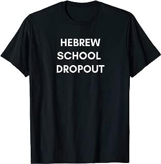 Hebrew School Dropout Jewish T-shirt