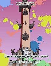 Uma viagem artística para São Petersburgo (Livros criativos anti-stress Livro 2) (Portuguese Edition)