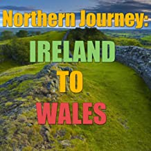 Northern Journey: Ireland To Wales