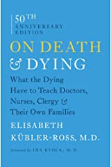 On Death and Dying: What the Dying Have to Teach Doctors, Nurses, Clergy and Their Own Families (English Edition) eBook Kindle