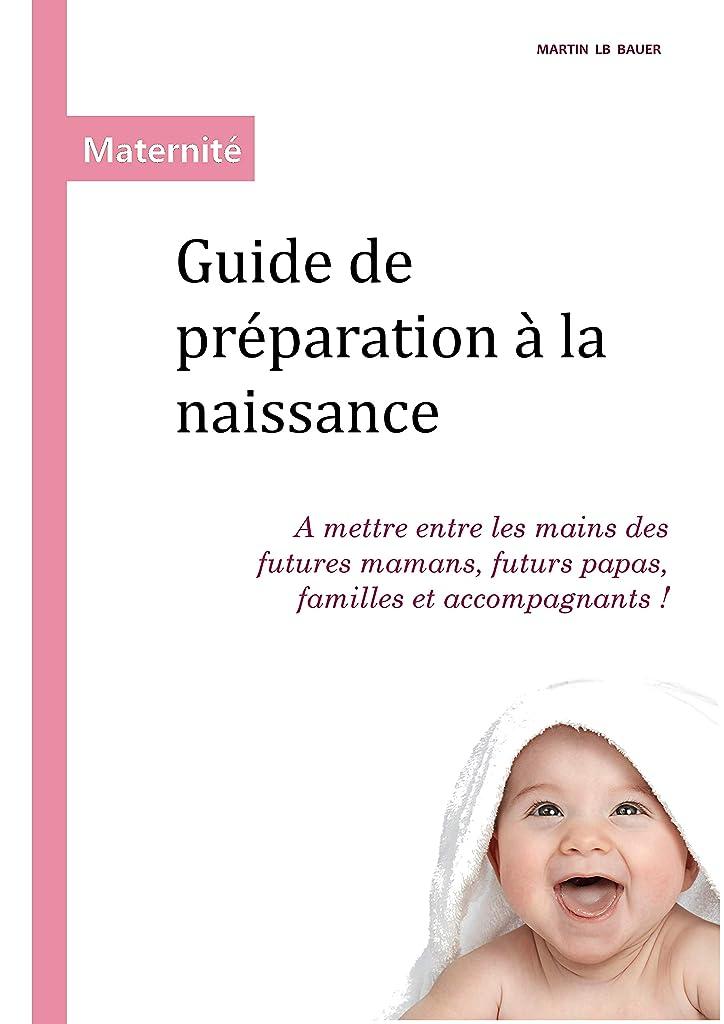 吐き出す適応的野心Guide de préparation à la naissance: A mettre entre les mains des futures mamans, futurs papas, familles et accompagnants! (French Edition)