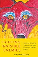 Fighting Invisible Enemies: Health and Medical Transitions Among Southern California Indians