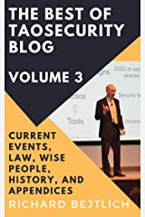 The Best of TaoSecurity Blog, Volume 3: Current Events, Law, Wise People, History, and Appendices Kindle Edition