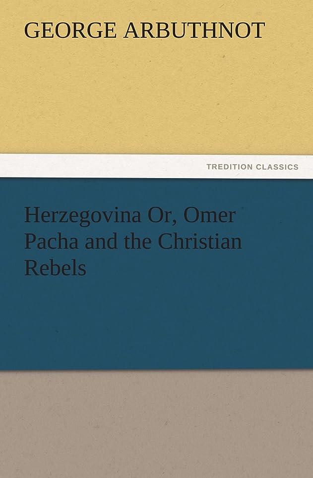 進化保険露出度の高いHerzegovina Or, Omer Pacha and the Christian Rebels (TREDITION CLASSICS)