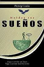 Moldea tus SUEÑOS (Spanish Edition)
