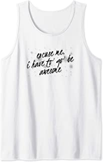 Excuse me, I have to go be awesome Tank Top
