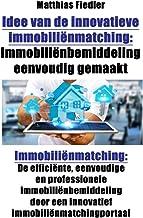 Idee van de innovatieve immobiliënmatching: Immobiliënbemiddeling eenvoudig gemaakt: Immobiliënmatching: De efficiënte, eenvoudige en professionele immobiliënbemiddeling ... een innovatief immobiliënmatchingportaal