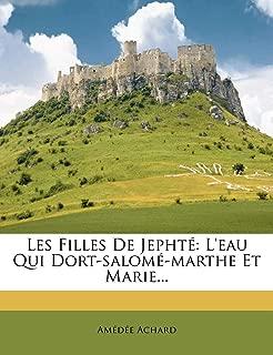 Les Filles de Jepht: L'Eau Qui Dort-Salom -Marthe Et Marie... (French Edition)