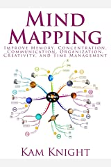 Mind Mapping: Improve Memory, Concentration, Communication, Organization, Creativity, and Time Management (Mental Performance) Kindle Edition