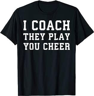 I coach they play you cheer coaching t-shirt