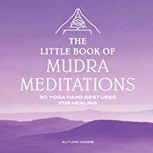 The Little Book of Mudra Meditations: 30 Yoga Hand Gestures for Healing (English Edition)