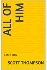 All of Him: A short Story Kindle Edition
