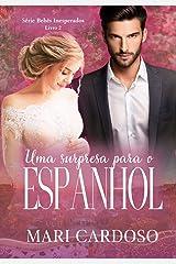 Uma Surpresa Para o Espanhol: Série Bebês Inesperados - Livro 2 eBook Kindle