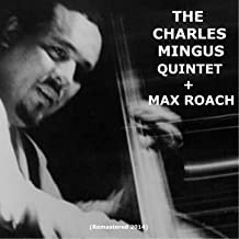 The Charles Mingus Quintet + Max Roach (feat. Max Roach) [Remastered 2014]