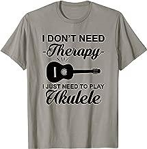 Tshirt | Uke Quote Don't Need Therapy Just Play Ukulele