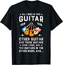 All I Need is This Guitar and That Other T shirt Music Lover