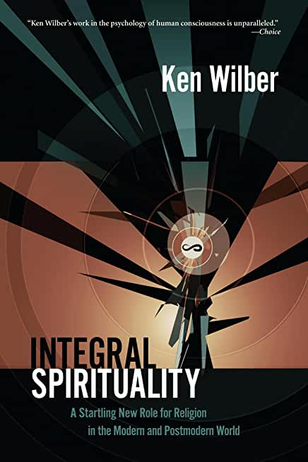 Integral Spirituality: A Startling New Role for Religion in the Modern and Postmodern World (English Edition)