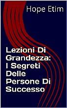 Lezioni Di Grandezza: I Segreti Delle Persone Di Successo (Italian Edition)