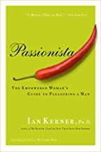 Passionista: The Empowered Woman's Guide to Pleasuring a Man (Kerner)
