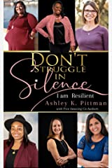 Don't Struggle in Silence: I am Resilient Kindle Edition
