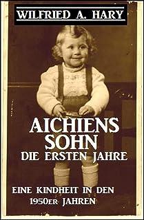 Aichiens Sohn - Die ersten Jahre: Eine Kindheit in den 1950e