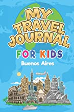 My Travel Journal for Kids Buenos Aires: 6x9 Children Travel Notebook and Diary I Fill out and Draw I With prompts I Perfect Gift for your child for your holidays in Buenos Aires (Argentina)
