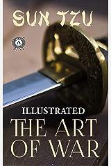 Sun Tzu - The Art of War (Illustrated) Kindle Edition