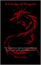 A Lineage of Dragons: The mysterious qigong master who was Bruce Lee's uncle and main teacher (English Edition)