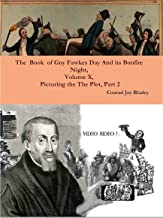 The  Book of Guy Fawkes Day And its Bonfire Night, Volume X, Picturing the Plot 2 (English Edition)
