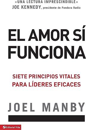 El amor si funciona: Siete principios vitales para líderes eficaces (Spanish Edition)