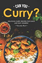 Can You Curry?: Delicious Curry Recipes for Quick and Easy D