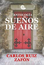 Antología Sueños de Aire: Un homenaje a Carlos Ruiz Zafón (Spanish Edition)