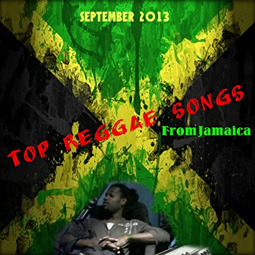 TOP Reggae Songs From Jamaica September 2013 by Various