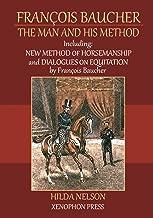 François Baucher: Including: New Method of Horsemanship & Dialogues on Equitation by Francois Baucher (English Edition)