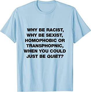 Why Be Racist, Stop Being Racist ? Pride T-Shirt 2017