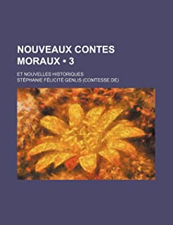 Nouveaux Contes Moraux (3); Et Nouvelles Historiques