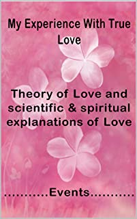 My Experience With True Love: Theory of Love and scientific & spiritual explanations of Love, happy St. Valentine's day