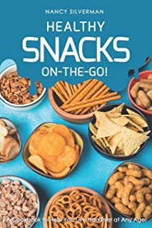 Healthy Snacks On-The-Go!: A Cookbook to Help You Live Healthier at Any Age!