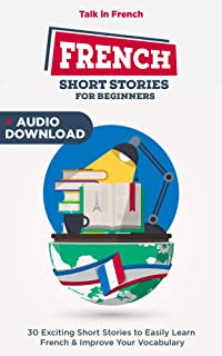 French Short Stories for Beginners: Improve your reading and listening skills in French (Bilingual French t. 1) (French Edition)