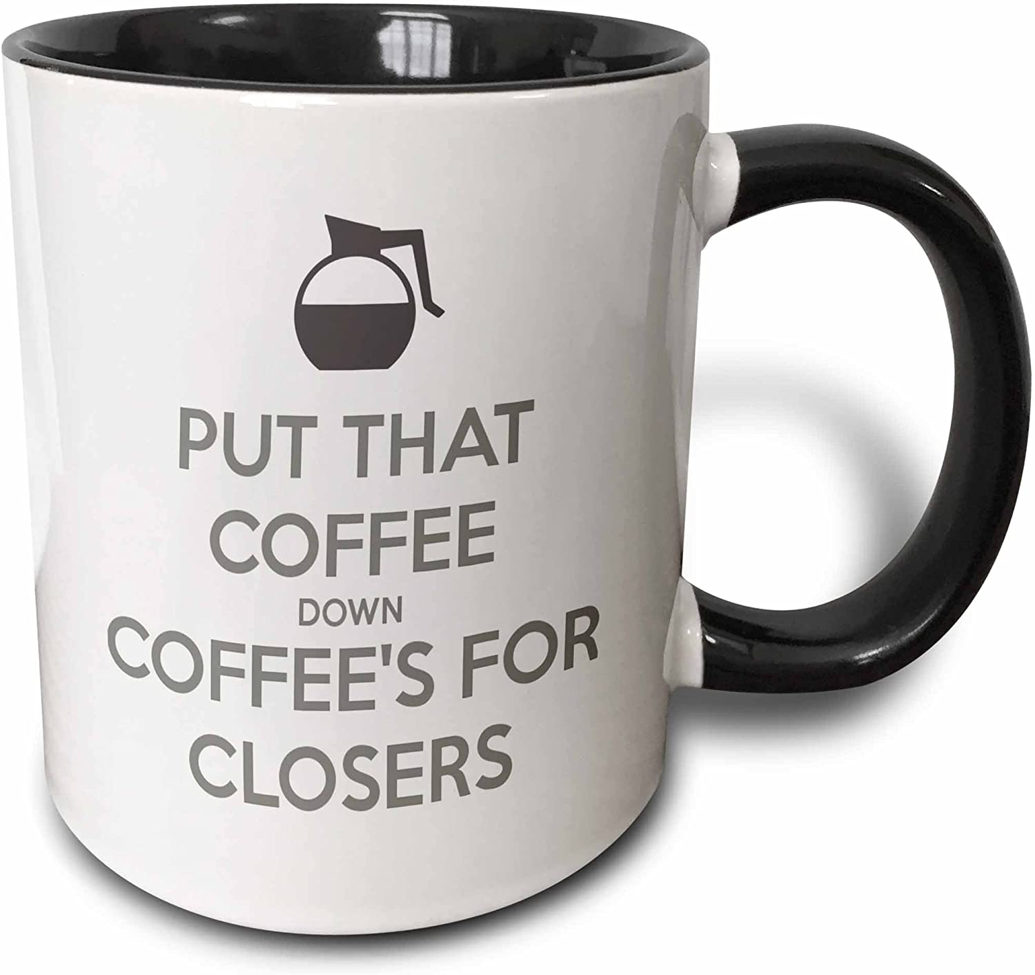 Max 68% OFF 3dRose Put Coffee's for Closers New product! New type Mug oz Black 11