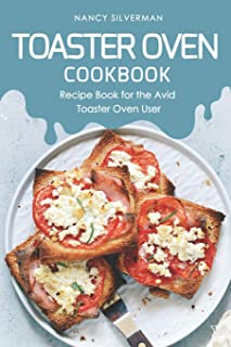 Toaster Oven Cookbook: Recipe Book for the Avid Toaster Oven User