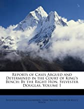 Reports of Cases Argued and Determined in the Court of King's Bench: By the Right Hon. Sylvester Douglas, Volume 1
