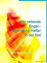 Der rettende Engel - himmlische Helfer in der Not: Schutzengelein für Engelkontakte