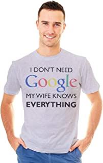 I Don't Need Google My Wife Knows Everything Graphic Printed T-Shirt Tee
