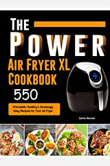 The Power XL Air Fryer Cookbook: 550 Affordable, Healthy & Amazingly Easy Recipes for Your Air Fryer Hardcover